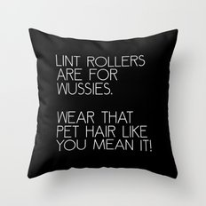 Lint rollers are for wussies. Throw Pillow