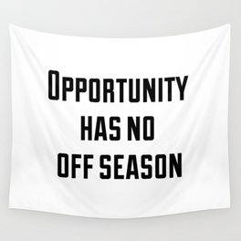 Opportunity has no off season Wall Tapestry