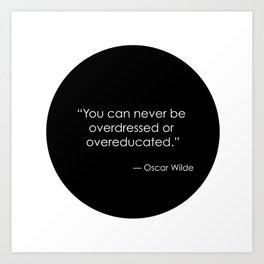You can never be overdressed or overeducated - Oscar Wilde Art Print