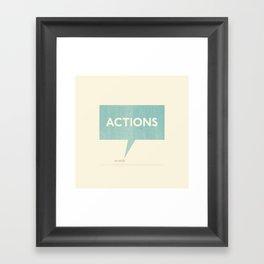 Actions Speak Louder Than Words Framed Art Print