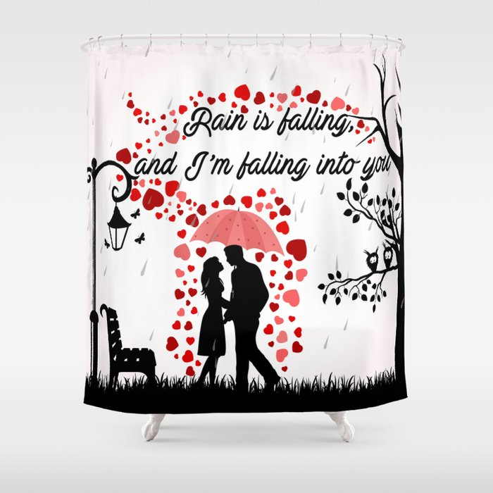 Rain is falling, and I'm falling into you Shower Curtain
