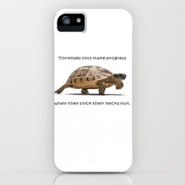 Tortoises Only Make Progress When They Stick Their Necks Out iPhone Case