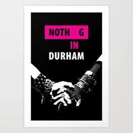 Nothing in Durham Art Print