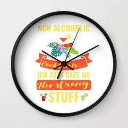 Non Alcoholic Coctails Um Just Give Me The Strong Stuff Wall Clock
