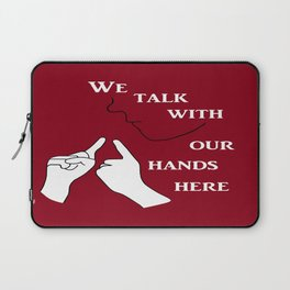We Talk with our Hands Here Laptop Sleeve