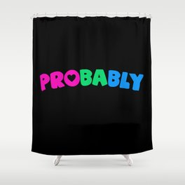 Probably (Polysexual) Shower Curtain