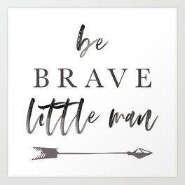 Be Brave Little Man Art Print