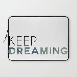 Keep Dreaming Laptop Sleeve
