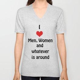 I Love Men, Women and whatever is around Unisex V-Neck