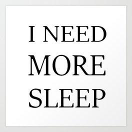 I NEED MORE SLEEP Art Print