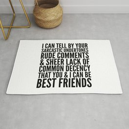I CAN TELL BY YOUR SARCASTIC UNDERTONES, RUDE COMMENTS... CAN BE BEST FRIENDS Rug