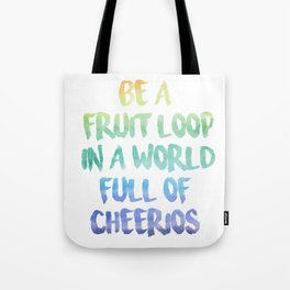 Be a fruit loop in a world full of Cheerios - Designs by IO ♡ Tote Bag