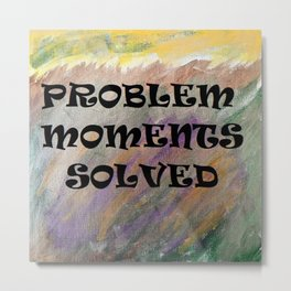 PROBLEM MOMENTS SOLVED Metal Print
