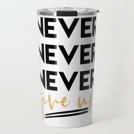 NEVER NEVER NEVER GIVE UP motivational quote Travel Mug