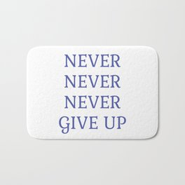 NEVER NEVER NEVER GIVE UP Bath Mat