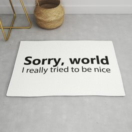 Sorry World I Really Tried To Be Nice Rug