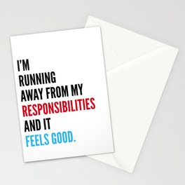 I'm Running Away From My Responsibilities And It Feels Good. Stationery Cards