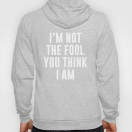 I'm Not the Fool You Think I Am April Fools Hoody