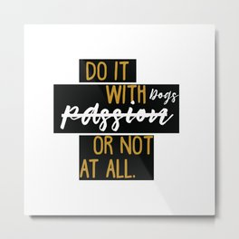 Do it with dogs or not at all Metal Print
