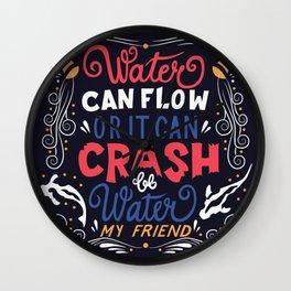 Be Water My Friend Wall Clock
