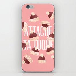 ATTACHE TA TUQUE iPhone Skin