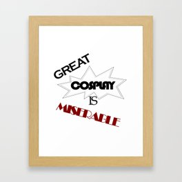 Great Cosplay Is Miserable Framed Art Print