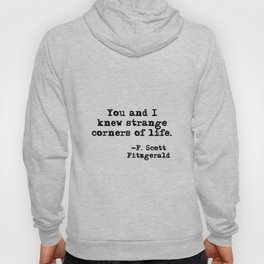 You and I knew strange corners of life - Fitzgerald quote Hoody