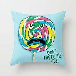 Don't Taste Me, Bro! Throw Pillow