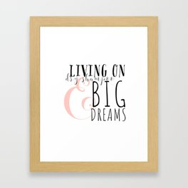 Living on Dry Shampoo and Big Dreams Framed Art Print