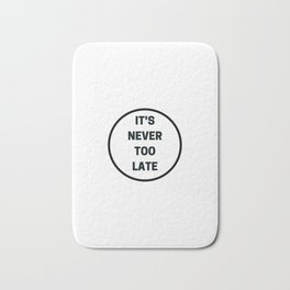It is never too late - inspirational and motivational quote Bath Mat