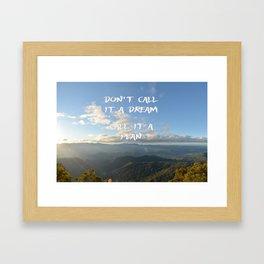 Don't call it a dream, call it a plan. Framed Art Print