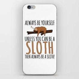 Always Be Yourself Funny Sleeping Sloth Gift iPhone Skin