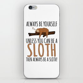 Always Be Yourself Funny Sleeping Sloth Gift iPhone Skin