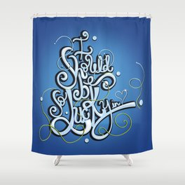 I Should Be So Lucky in Love Shower Curtain