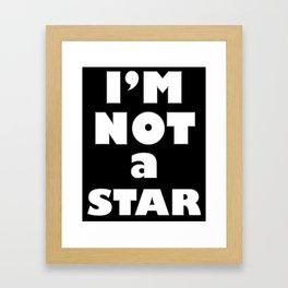 I'm Not a Star Framed Art Print