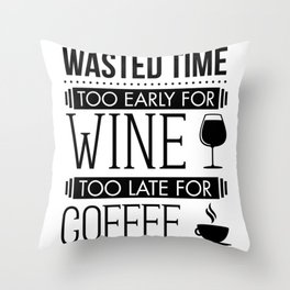 Funny Cute Wine and Coffee Lovers Wasted Time graphic Throw Pillow