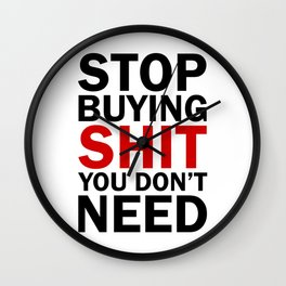 Stop Buying Shit You Don't Need Wall Clock