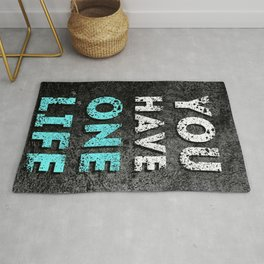 You have one life Rug