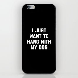Hang With My Dog Funny Quote iPhone Skin