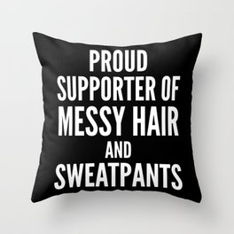 PROUD SUPPORTER OF MESSY HAIR AND SWEATPANTS (Black & White) Throw Pillow