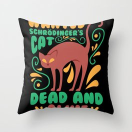 Schroedingers Cat I Funny Dead and Alive Physicists print Throw Pillow