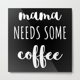 Mama needs some coffee white typography Metal Print