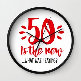 50 is the new ...What was I saying? Wall Clock
