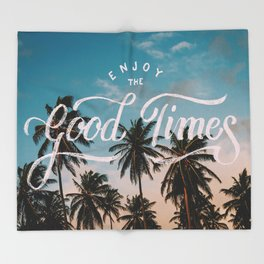 Enjoy the good times Throw Blanket