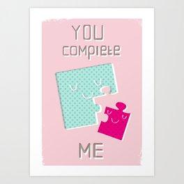 You Complete Me Art Print