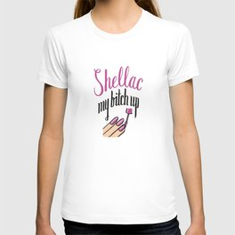 Shellac my bitch up T-shirt