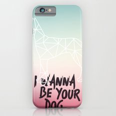 I Wanna Be Your Dog Slim Case iPhone 6s