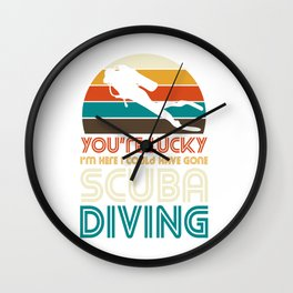 I could have gone scuba diving Wall Clock