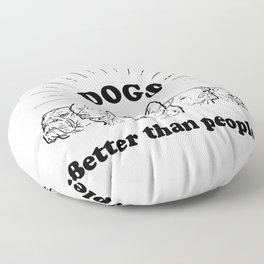 Dogs: Better than people! Floor Pillow