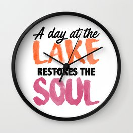A day at the lake restores the soul 1 Wall Clock